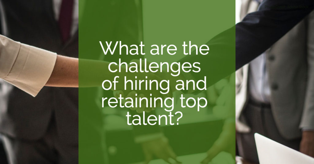 What are the challenges of hiring and retaining top talent?
