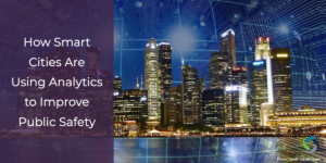 How Smart Cities Are Using Analytics to Improve Public Safety
